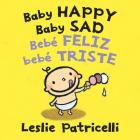 Baby Happy Baby Sad/Bebè feliz bebè triste (Leslie Patricelli board books) Cover Image
