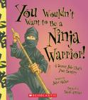 You Wouldn't Want to Be a Ninja Warrior! (You Wouldn't Want to…: History of the World) Cover Image