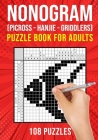 Nonogram Puzzle Books for Adults: Hanjie Picross Griddlers Puzzles Book 108 Puzzles Cover Image