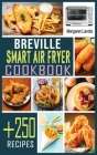 Breville Smart Air Fryer Cookbook: +250 Quick and Easy Air Fryer Oven Recipes for Healthy Meals. Cover Image