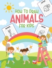 How To Draw Animals For Kids: Ages 4-10 - in Simple Steps - Learn to Draw Step by Step Cover Image