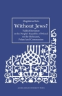 Without Jews?: Yiddish Literature in the People's Republic of Poland on the Holocaust, Poland, and Communism (Studies in Jewish Civilization in Poland) Cover Image