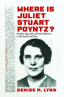 Where Is Juliet Stuart Poyntz?: Gender, Spycraft, and Anti-Stalinism in the Early Cold War (Culture and Politics in the Cold War and Beyond) Cover Image