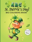 ABC St. Patrick's Day Big Coloring Book for Kids Ages 2-5 Toddler: A Thematic St Patrick's Day Kids Book - Come and Catch the Leprechaun! Cover Image