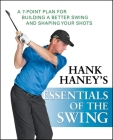 Hank Haney's Essentials of the Swing: A 7-Point Plan for Building a Better Swing and Shaping Your Shots Cover Image