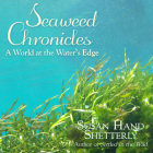 Seaweed Chronicles: A World at the Water�s Edge Cover Image
