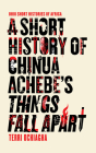 A Short History of Chinua Achebe's Things Fall Apart (Ohio Short Histories of Africa) Cover Image
