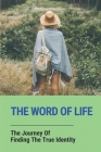 The Word Of Life: The Journey Of Finding The True Identity: The Word Of Life Cover Image
