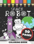 Space Robot Coloring Book: Fun and Cool Images with Robots, Star Ships and Aliens in Space Scenes, Gift Idea for Boys, Girls, Toddlers and All Ki Cover Image