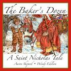 The Baker's Dozen: A Saint Nicholas Tale (15th Anniversary Edition with Bonus Cookie Recipe and Pattern for St. Nicholas Cookies) Cover Image