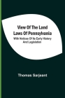 View Of The Land Laws Of Pennsylvania: With Notices Of Its Early History And Legislation Cover Image