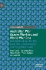 Australian War Graves Workers and World War One: Devoted Labour for the Lost, the Unknown But Not Forgotten Dead Cover Image