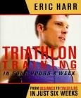 Triathlon Training in Four Hours a Week: From Beginner to Finish Line in Just Six Weeks Cover Image