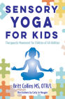 Sensory Yoga for Kids: Therapeutic Movement for Children of All Abilities Cover Image