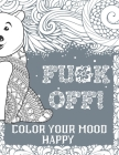 Fu*k Off! Color Your Mood Happy: Swear Word Coloring Book Pages For Adults (Grey Edition) With Fucking Adorable Patterns And Designs Cover Image