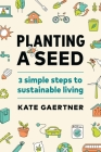 Planting a Seed: Three Simple Steps to Sustainable Living Cover Image