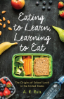 Eating to Learn, Learning to Eat: The Origins of School Lunch in the United States (Critical Issues in Health and Medicine) Cover Image