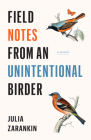 Field Notes from an Unintentional Birder: A Memoir Cover Image