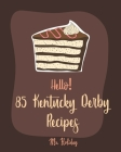 Hello! 85 Kentucky Derby Recipes: Best Kentucky Derby Cookbook Ever For Beginners [Bourbon Cookbook, Bread Pudding Recipes, Mashed Potato Cookbook, Co Cover Image