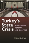 Turkey's State Crisis: Institutions, Reform, and Conflict (Contemporary Issues in the Middle East) Cover Image