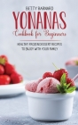 Yonanas Cookbook for Beginners: Healthy Frozen Dessert Recipes to Enjoy with Your Family Cover Image
