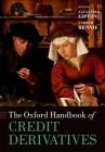 The Oxford Handbook of Credit Derivatives (Oxford Handbooks) Cover Image