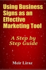 Using Business Signs as an Effective Marketing Tool: A Step by Step Guide Cover Image