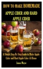 How to Make Homemade Apple Cider and Hard Apple Cider: A Simple Step By Step Guide to Make Apple Cider and Hard Apple Cider At Home Cover Image