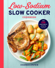 Low Sodium Slow Cooker Cookbook: Over 100 Heart Healthy Recipes That Prep Fast and Cook Slow Cover Image