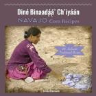 Navajo Corn Recipes: Diné Binaadą́ą́' Ch'iyáán Cover Image