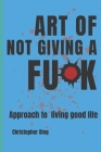 Art of Not Giving a Fuck: Approach to living good life Cover Image