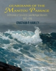 Guardians of the Manitou Passage: A Chronicle of Service to Lake Michigan Mariners, 1840-1915 Cover Image