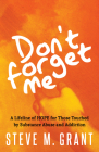 Don't Forget Me: A Lifeline of Hope for Those Touched by Substance Abuse and Addiction Cover Image