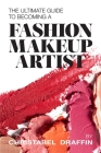 The Ultimate Guide to Becoming a Fashion Makeup Artist Cover Image