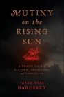 Mutiny on the Rising Sun: A Tragic Tale of Slavery, Smuggling, and Chocolate Cover Image