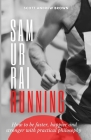 Samurai Running: How to be faster, happier and stronger with practical philosophy Cover Image