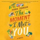 The Moment I Met You Lib/E Cover Image