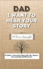Dad, I Want To Hear Your Story: A Fathers Journal To Share His Life, Stories, Love And Special Memories Cover Image