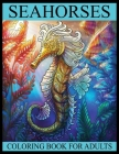 Seahorses Coloring Book for Adults: Sea Creatures Ocean Adults Coloring Book Stress Relieving Unique Design(Seahorse Coloring Book for Adults) Cover Image