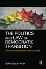The Politics and Law of Democratic Transition: Caretaker Government in Bangladesh Cover Image