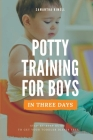 Potty Training for Boys in 3 Days: Step-by-Step Guide to Get Your Toddler Diaper Free, No-Stress Toilet Training. Cover Image