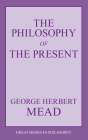 The Philosophy of the Present (Great Books in Philosophy) Cover Image