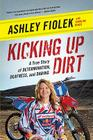 Kicking Up Dirt: A True Story of Determination, Deafness, and Daring Cover Image