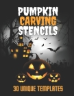 Pumpkin Carving Stencils 30 Unique Templates: Halloween Patterns For Funny and Scary Cover Image
