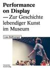 Performance on Display: Zur Geschichte Lebendiger Kunst Im Museum Cover Image