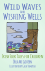 Wild Waves and Wishing Wells: Irish Folk Tales for Children Cover Image