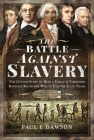 The Battle Against Slavery: The Untold Story of How a Group of Yorkshire Radicals Began the War to End the Slave Trade Cover Image