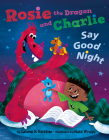Rosie the Dragon and Charlie Say Good Night Cover Image