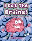 I Got The Brains!: Anatomy Coloring Book Brain Cover Image