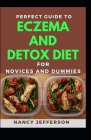 Perfect Guide To Eczema Detox Diet For Novices And Dummies: Delectable Recipes For Eczema Detox Diet For Staying Healthy And Feeling Good Cover Image